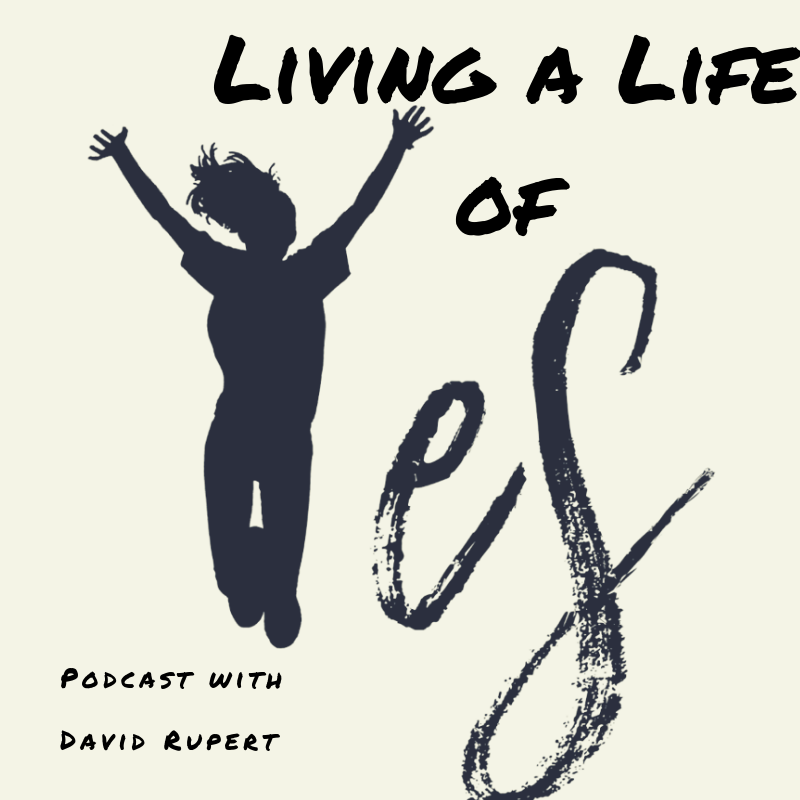 Living a Life of Yes With David Rupert