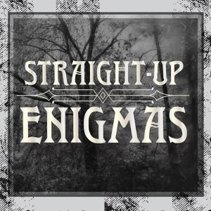 Straight-Up Enigmas