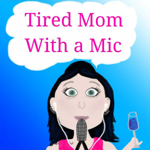 Tired Mom with a Mic