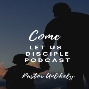 Come Let Us Disciple Podcast
