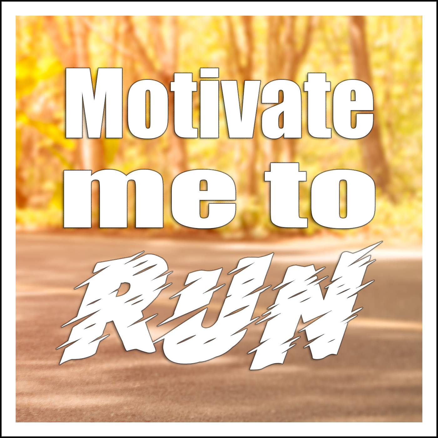 Motivate Me To Run