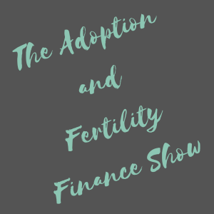 The Adoption and Fertility Finance Show