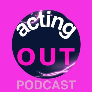 The Acting Out Podcast