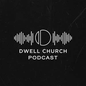 Dwell Church Podcast