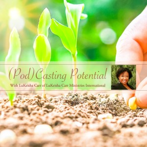 (Pod)Casting Potential Hosted By LuKeisha Carr