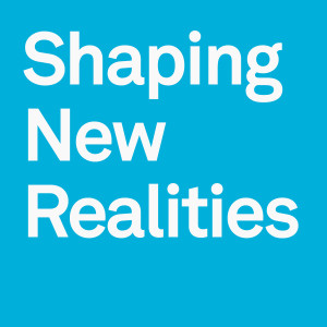 Shaping New Realities