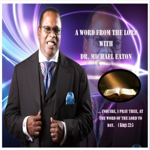 A Word From The Lord with Dr. Michael Eaton
