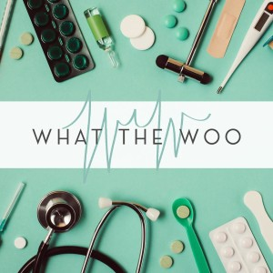WHAT THE WOO: A Medical Mythbusting Podcast