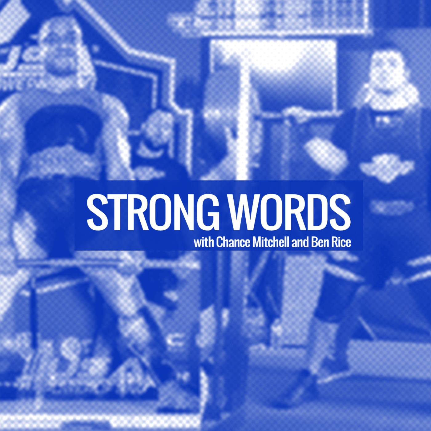 Strong Words Podcast with Chance Mitchell and Ben Rice