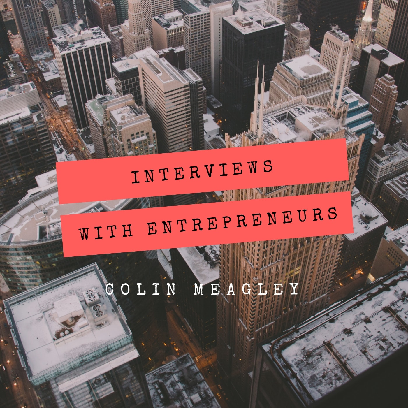 Colin Meagley: Interviews with Entrepreneurs