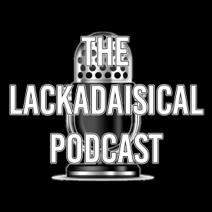 The Lackadaisical Podcast