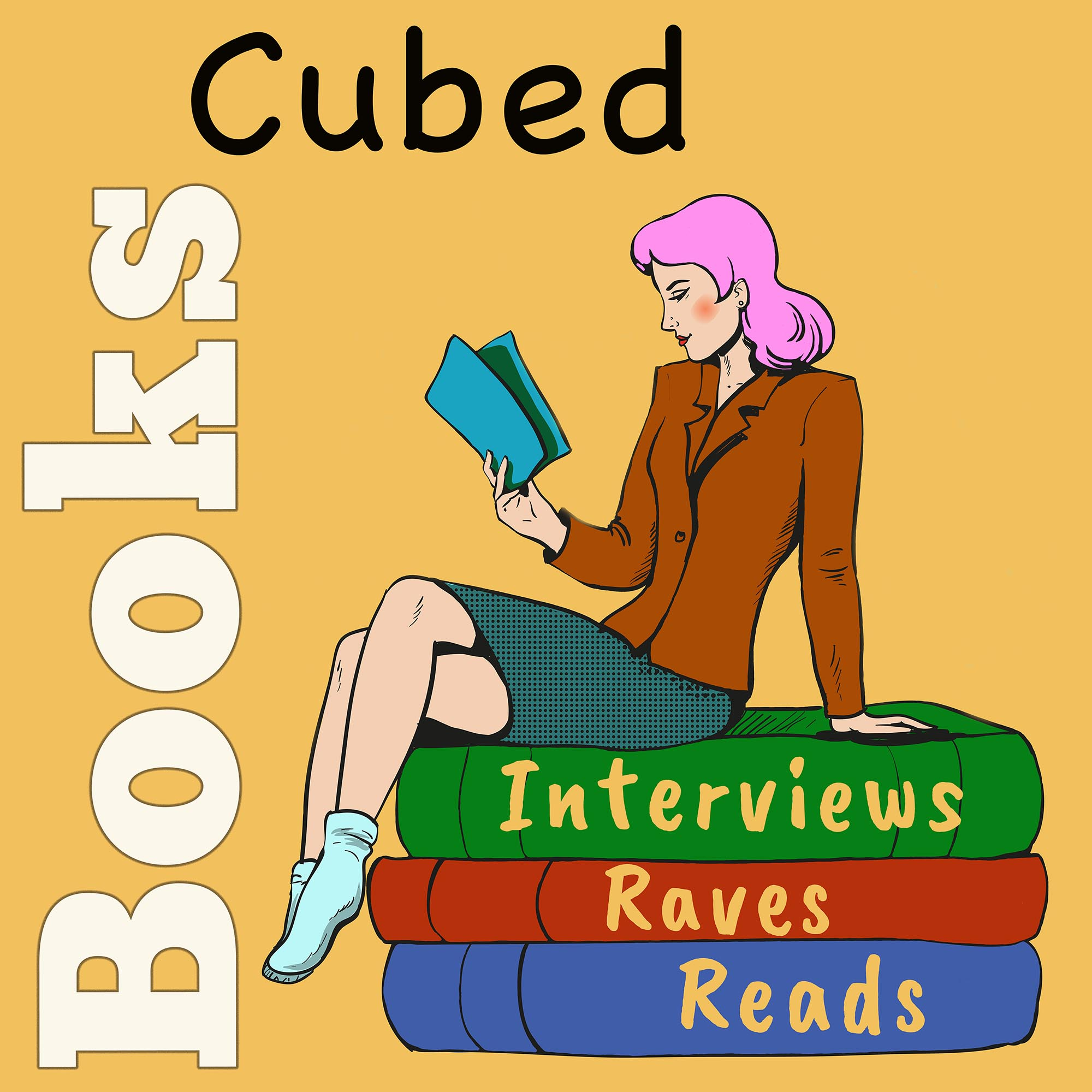 Books Cubed: Interviews, Raves, & Reads