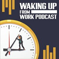 Waking Up From Work Podcast
