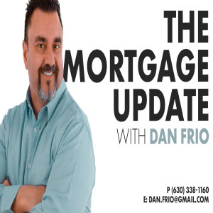 The Mortgage Update With Dan Frio