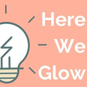 Here We Glow Podcast