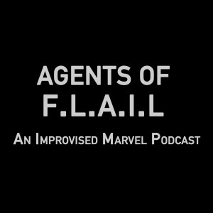 Agents Of F.L.A.I.L - Improvised Marvel Podcast