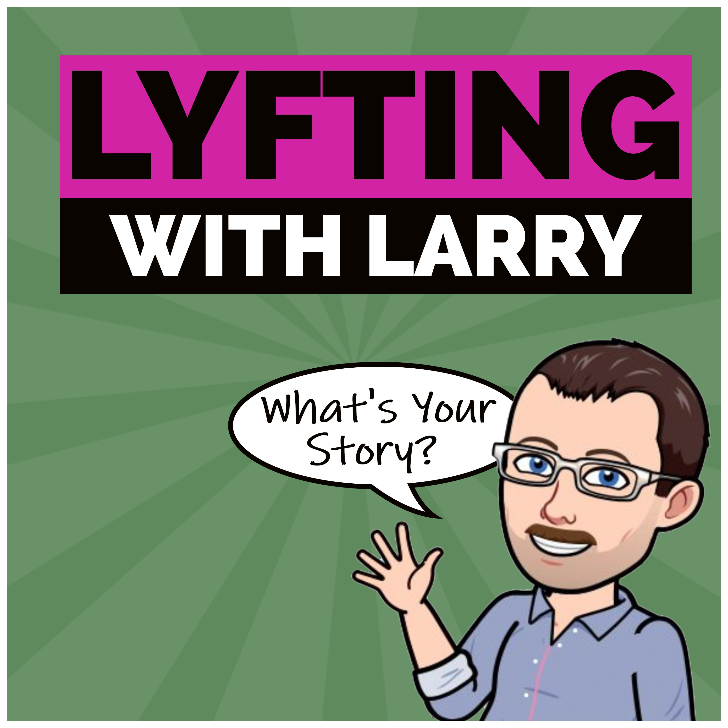 Lyfting With Larry… What's Your Story?