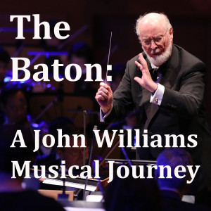The Baton: A John Williams Musical Journey