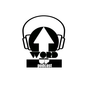 Word Up Podcast's Podcast