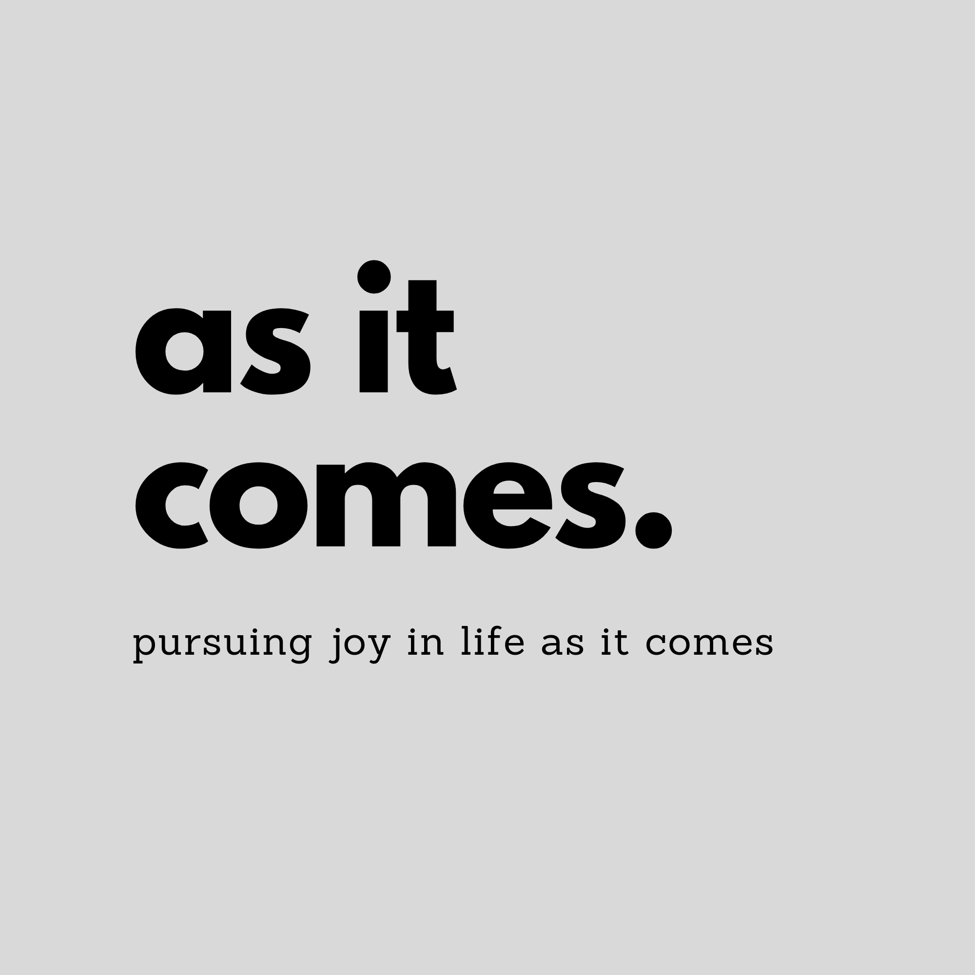 As It Comes
