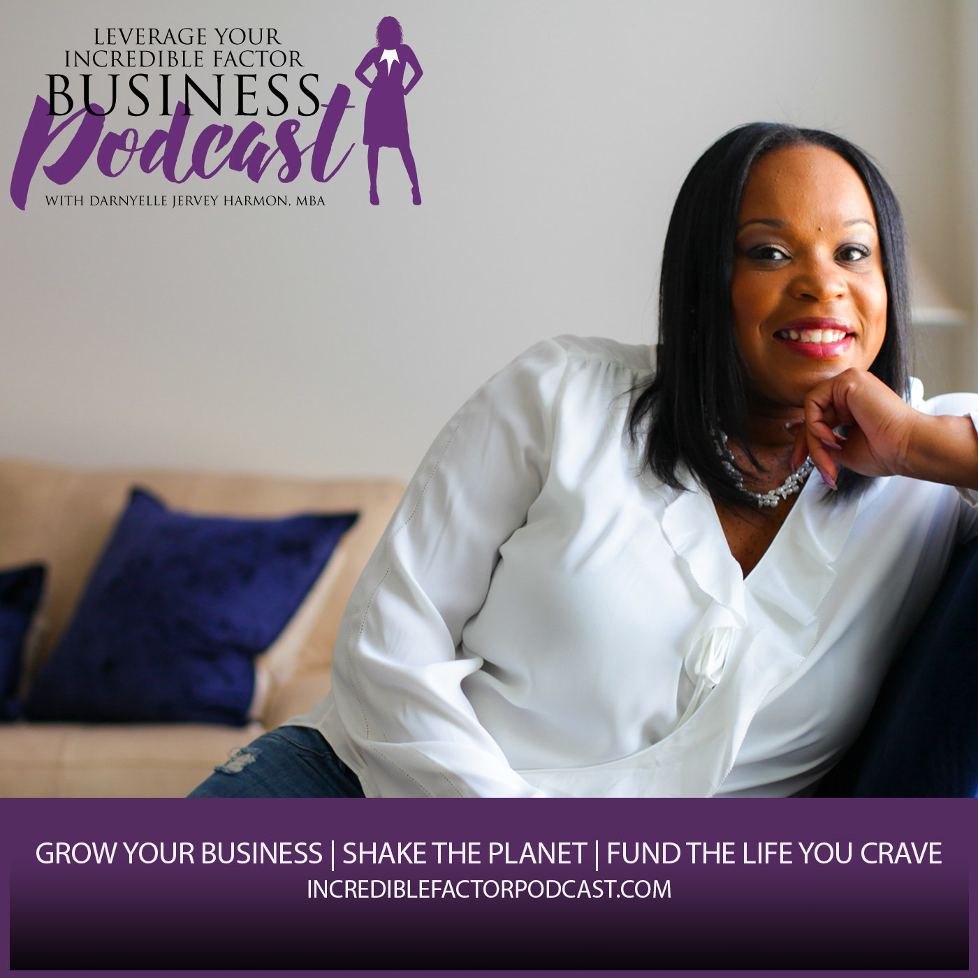 Leverage Your Incredible Factor Business Podcast with Darnyelle Jervey Harmon, MBA