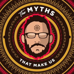 The Myths That Make Us