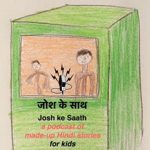Josh Ke Saath - a podcast of made-up Hindi stories for kids