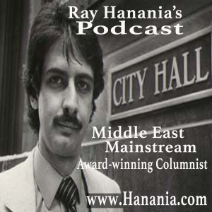 Ray Hanania's Podcast: Mainstream & Middle East