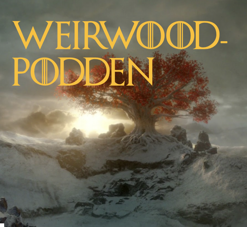 Weirwoodpodden – en podcast om Game of Thrones