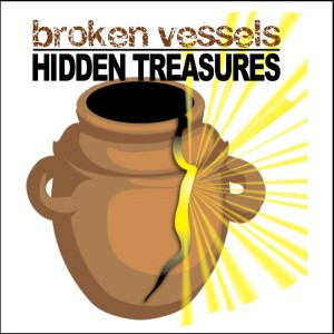 Broken Vessels Hidden Treasures