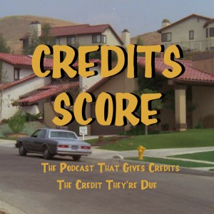 Credits Score: The Podcast That Gives Credits The Credit They're Due