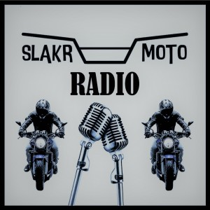 SLAKR Moto Radio | Motorcycle Podcast