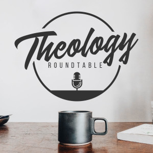 Theology Roundtable