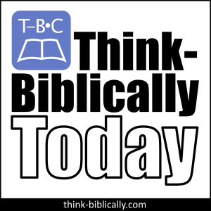 Think Biblically Today