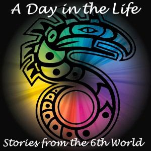A Day in the Life: Stories from the 6th World