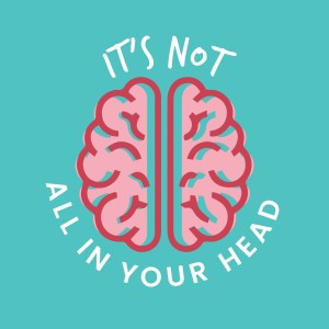 It's Not All In Your Head