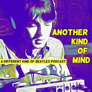 Another Kind of Mind: A Different Kind of Beatles Podcast