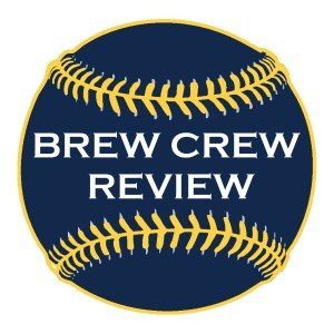 The Brew Crew Review - Milwaukee Brewers Baseball Podcast