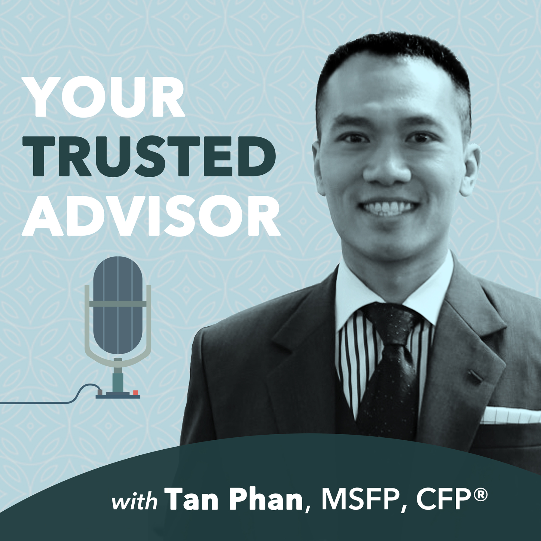 Your Trusted Advisor with Tan Phan, MSFP, CFP®