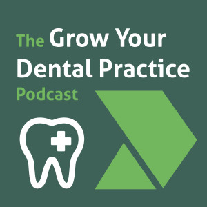 Grow Your Dental Practice Podcast