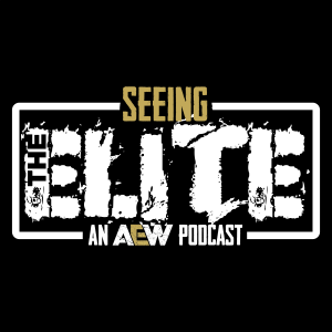 Seeing The Elite: An AEW Podcast