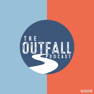 The Outfall Podcast