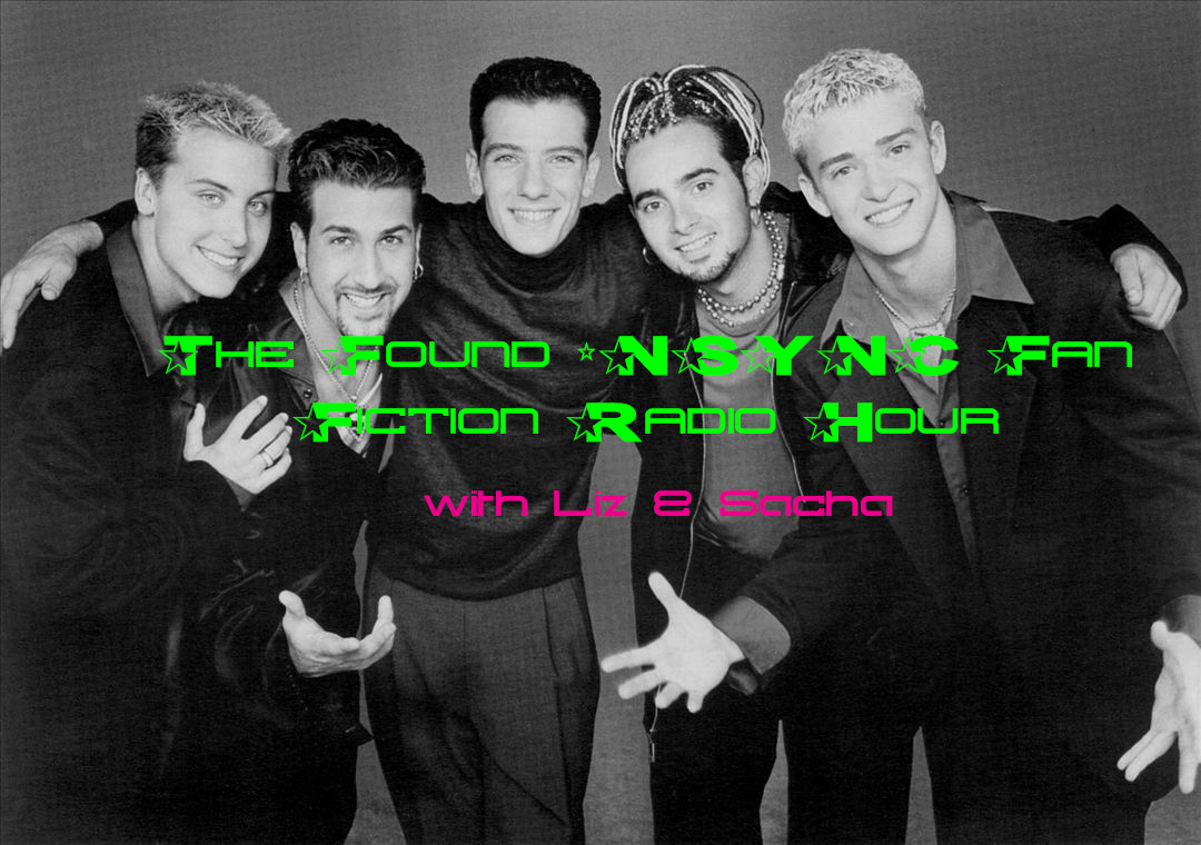 The Found *NSYNC Fan Fiction Radio Hour