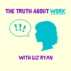 The Truth About Work with Liz Ryan