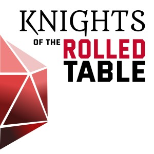 Knights of the Rolled Table | a D&D podcast