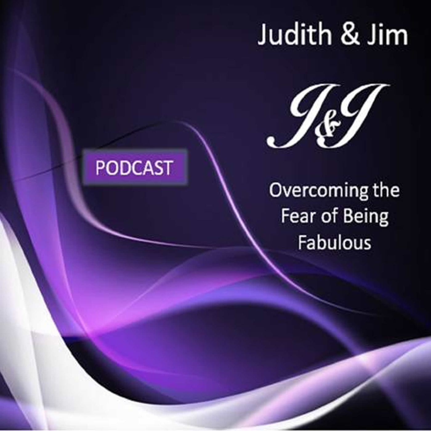 Overcoming the Fear of Being Fabulous with Judith & Jim
