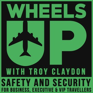Wheels Up - Safety and Security for Business, Executive and VIP Travellers Podcast