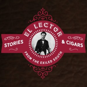 El Lector Stories and Cigars from the Exiled South