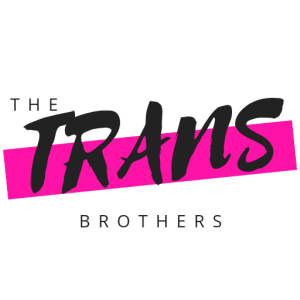 The Trans Brothers Podcast