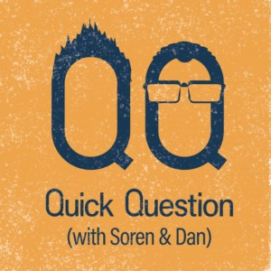 Quick Question with Soren and Daniel